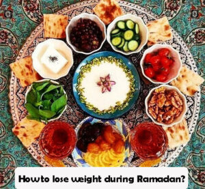 How to lose weight during Ramadan?